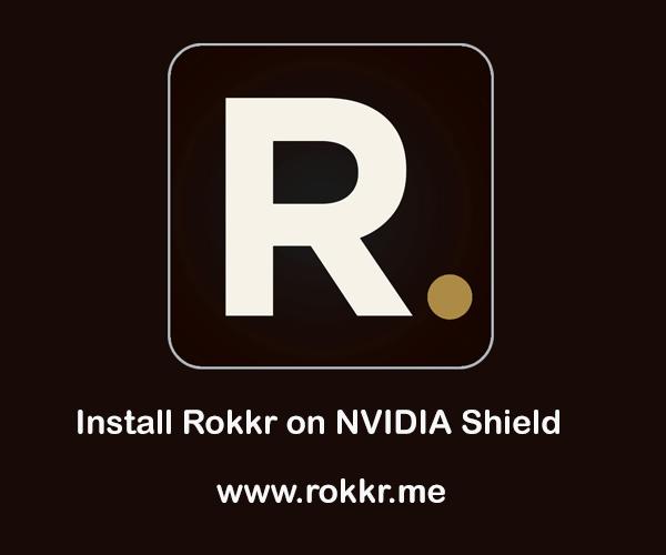 How to Install Rokkr on NVIDIA Shield?